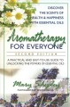 Aromatherapy for everyone : a practical and easy-to-use guide to unlocking the powers of essential oils