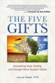 The five gifts : discovering hope, healing and strength when disaster strikes