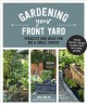 Gardening your front yard : projects and ideas for big & small spaces