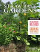 Straw bale gardens complete : breakthrough method for growing vegetables anywhere, earlier and with no weeding