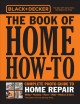 The Book of home how-to complete photo guide to home repair : wiring, plumbing, floors, walls, windows & doors