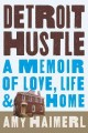 Detroit hustle : a memoir of love, life & home
