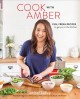 Cook with Amber : fun, fresh recipes to get you in the kitchen