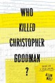 Who killed Christopher Goodman? : based on a true crime