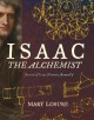Isaac the alchemist : secrets of Isaac Newton, reveal'd