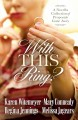 With this ring? : a novella collection of proposals gone awry