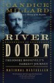 The River of doubt : Theodore Roosevelt's darkest journey