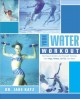 Aqua fit : Dr. Jane Katz's water workout program with yoga, pilates, tai chi, and more