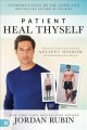 Patient heal thyself : a remarkable health program combining ancient wisdom with groundbreaking clinical research