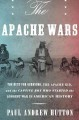 The Apache wars : the hunt for Geronimo, the Apache Kid, and the captive boy who started the longest war in American history