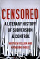 Censored : a literary history of subversion and control