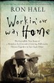 Workin' our way home : the incredible true story of a homeless ex-con and a grieving millionaire thrown together to save each other