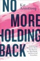 No more holding back : emboldening women to move past barriers, see their worth, and serve God everywhere