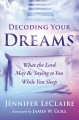Decoding your dreams : what the Lord may be saying to you while you sleep