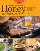 The backyard beekeeper's honey handbook : a guide to creating, harvesting, and cooking with natural honeys