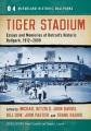 Tiger Stadium : essays and memories of Detroit