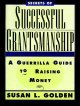 Book cover of Secrets of Successful Grantsmanship: A Guerrilla Guide to Raising Money