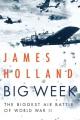 Big week : the biggest air battle of World War II