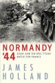 Normandy '44 : D-Day and the epic 77-day battle for France : a new history