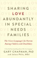 Sharing love abundantly in special needs families : the 5 love languages for parents raising children with disabilities