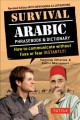 Survival Arabic : phrasebook & dictionary : how to communicate without fuss or fear instantly!