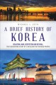 A brief history of Korea : isolation, war, despotism and revival : the fascinating story of a resilient but divided people