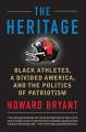 THE HERITAGE : BLACK ATHLETES, A DIVIDED AMERICA, AND THE POLITICS OF PATRIOTISM