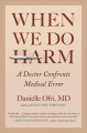 When we do harm : a doctor confronts medical error