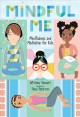 Mindful me : mindfulness and meditation for kids