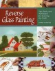 Reverse glass painting : tips, tools, and techniques for learning the craft