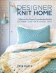 Designer knit home : 24 room-by-room coordinated knits to create a look you'll love to live in