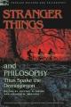 Stranger Things and philosophy : thus spake the Demogorgon