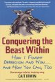 Conquering the beast within : how I fought depression adn won--and how you can, too