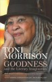 Goodness and the literary imagination : Harvard Divinity School's 95th Ingersoll Lecture : with essays on Morrison's moral and religious vision