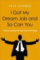 Book cover of I Got My Dream Job and So Can You: 7 Steps to Creating Your Ideal Career after College
