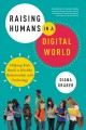 Raising Humans in a Digital World : Helping Kids Build a Healthy Relationship with Technology.