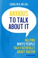Anxious to talk about it : helping white people talk faithfully about racism