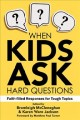 When kids ask hard questions : faith-filled responses for tough topics