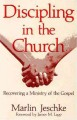Discipling in the church : recovering a ministry of the gospel