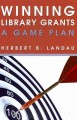 Book cover of Winning Library Grants: A Game Plan
