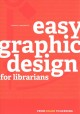 Easy graphic design for librarians : from color to kerning