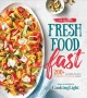 The all-new fresh food fast : 200+ incredibly flavorful 5-ingredient, 15-minute recipes