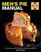 Men's pie manual : the complete guide to making and baking the perfect pie