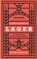 A brief history of lager : 500 years of the world's favourite beer