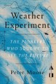 The weather experiment : the pioneers who sought to see the future