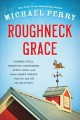 Roughneck grace : farmer yoga, creeping codgerism, apple golf, and other brief essays from on and off the back forty