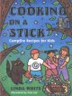 Cooking on a stick; campfire recipes for kids.
