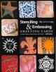Stenciling & embossing greeting cards : 18 quick, creative, unique & easy-to-do projects
