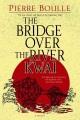 The bridge over the River Kwai : a novel