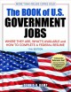 Book cover of The Book of U.S. Government Jobs: Where They are, What's Available, and How to Complete a Federal Resume.